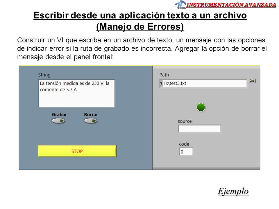 INSTRUMENTACIÓN AVANZADA Construir un VI que escriba en un archivo de texto, un mensaje con las opciones de indicar error si la ruta de grabado es incorrecta.