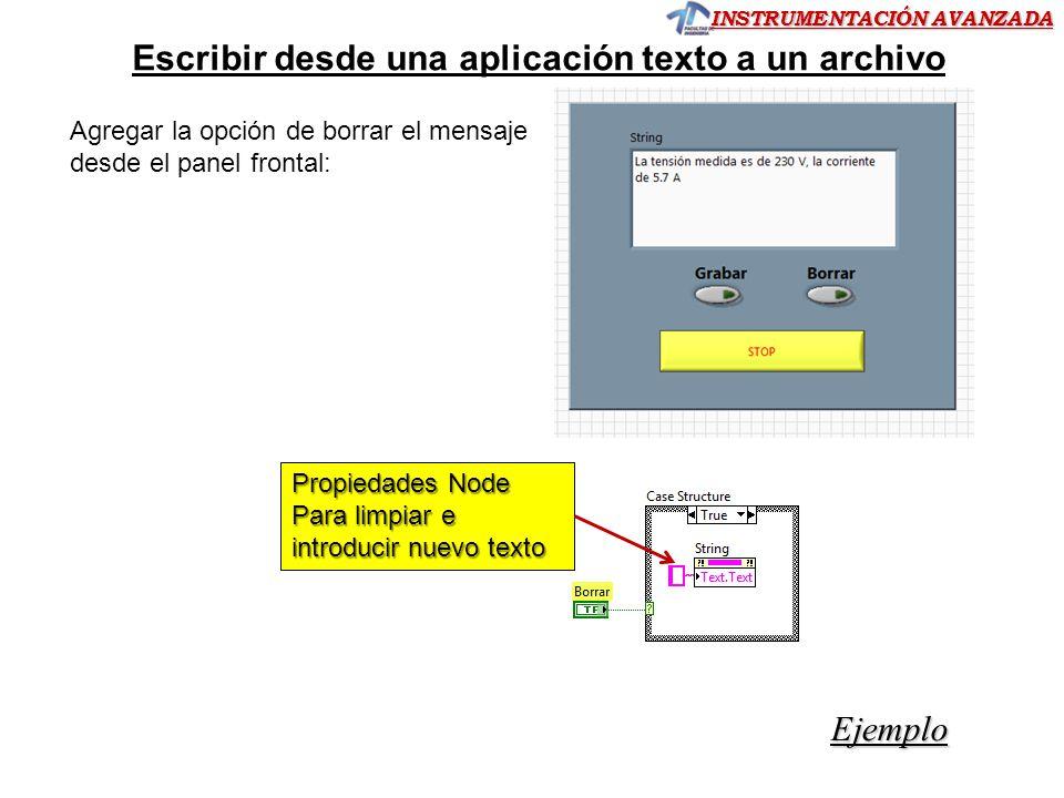 INSTRUMENTACIÓN AVANZADA Propiedades Node Para limpiar e introducir nuevo texto Agregar la opción de borrar el mensaje desde el panel frontal: Ejemplo Escribir desde una aplicación texto a un archivo