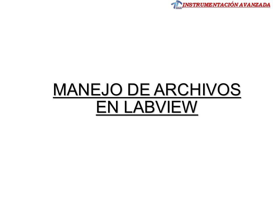 INSTRUMENTACIÓN AVANZADA MANEJO DE ARCHIVOS EN LABVIEW