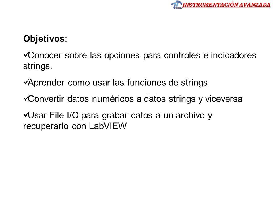 INSTRUMENTACIÓN AVANZADA Objetivos: Conocer sobre las opciones para controles e indicadores strings.