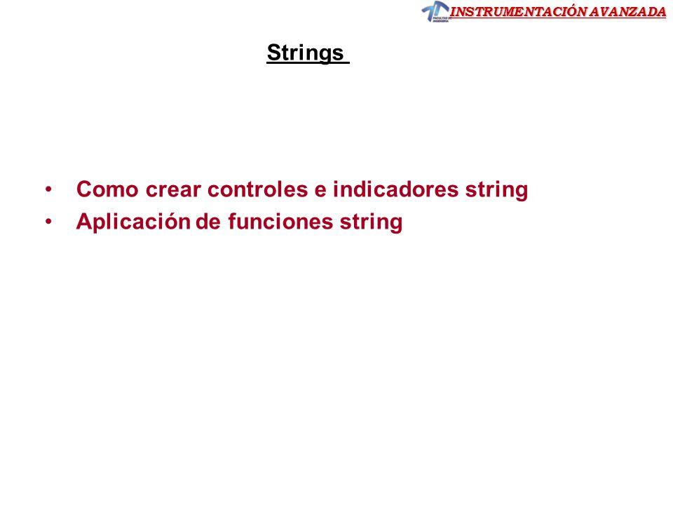 INSTRUMENTACIÓN AVANZADA Strings Como crear controles e indicadores string Aplicación de funciones string