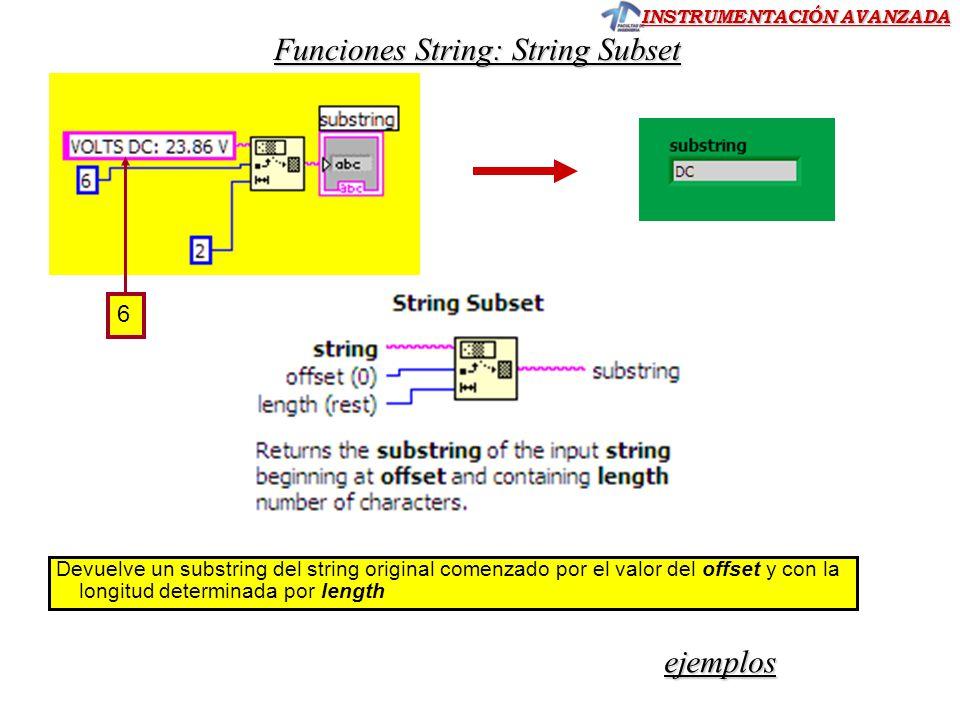INSTRUMENTACIÓN AVANZADA Funciones String: String Subset ejemplos Devuelve un substring del string original comenzado por el valor del offset y con la longitud determinada por length 6
