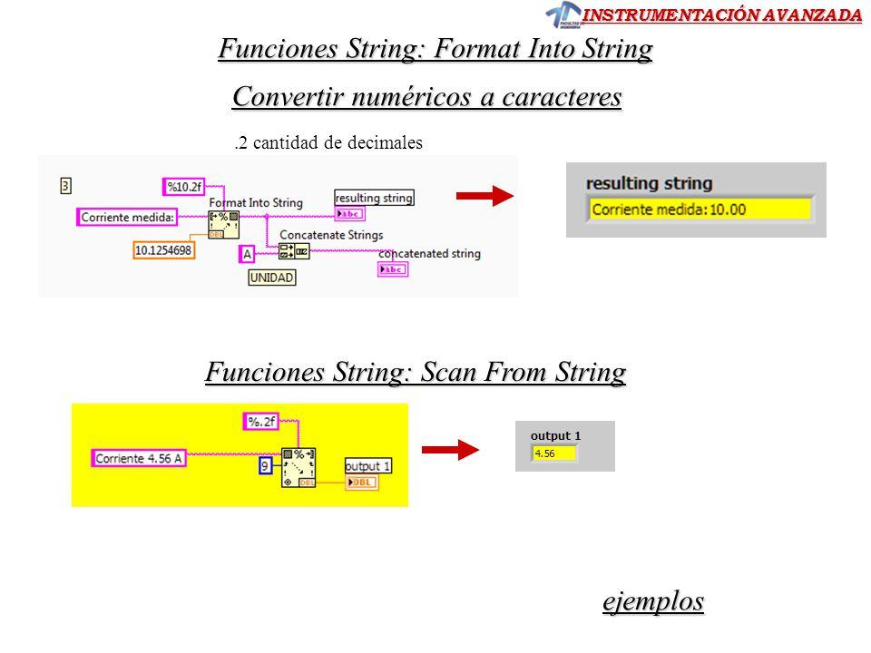 INSTRUMENTACIÓN AVANZADA Funciones String: Format Into String Convertir numéricos a caracteres.2 cantidad de decimales Funciones String: Scan From String ejemplos