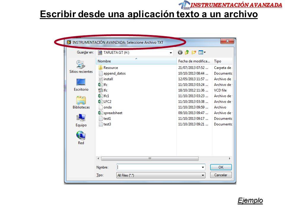 INSTRUMENTACIÓN AVANZADA Escribir desde una aplicación texto a un archivo Ejemplo Si no ponemos la ruta aparece diálogo de selección de archivo