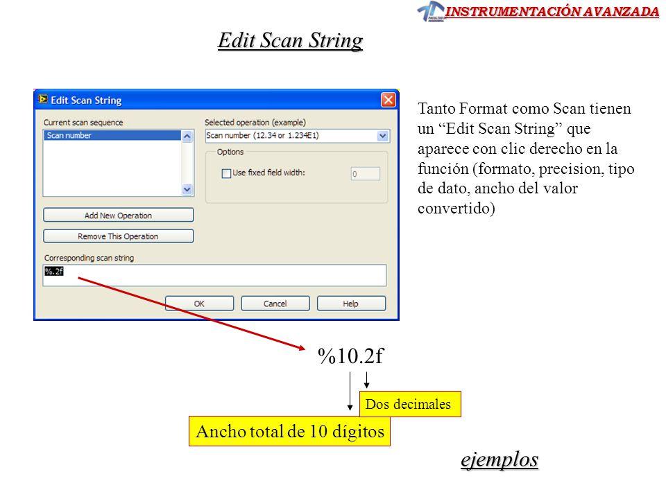 INSTRUMENTACIÓN AVANZADA Tanto Format como Scan tienen un Edit Scan String que aparece con clic derecho en la función (formato, precision, tipo de dato, ancho del valor convertido) Edit Scan String %10.2f Ancho total de 10 dígitos Dos decimales ejemplos