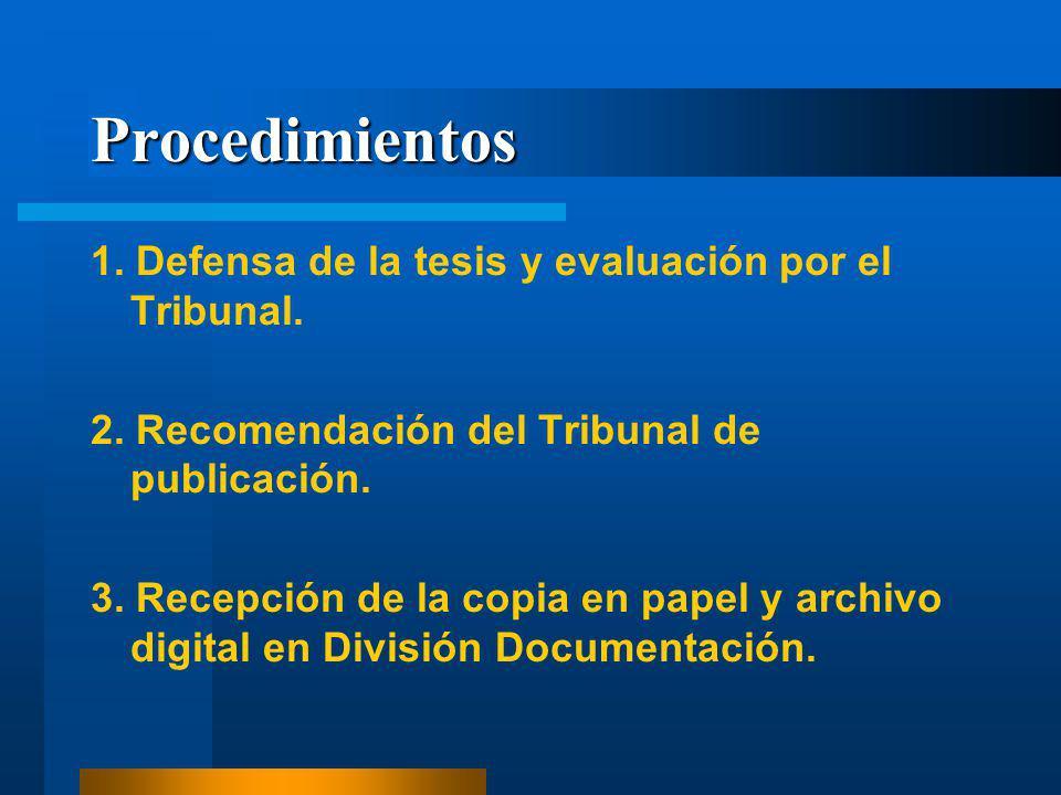 Procedimientos 1. Defensa de la tesis y evaluación por el Tribunal. 2. Recomendación del Tribunal de publicación. 3. Recepción de la copia en papel y