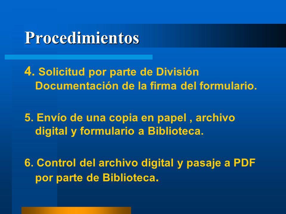 Procedimientos 4. Solicitud por parte de División Documentación de la firma del formulario. 5. Envío de una copia en papel, archivo digital y formular