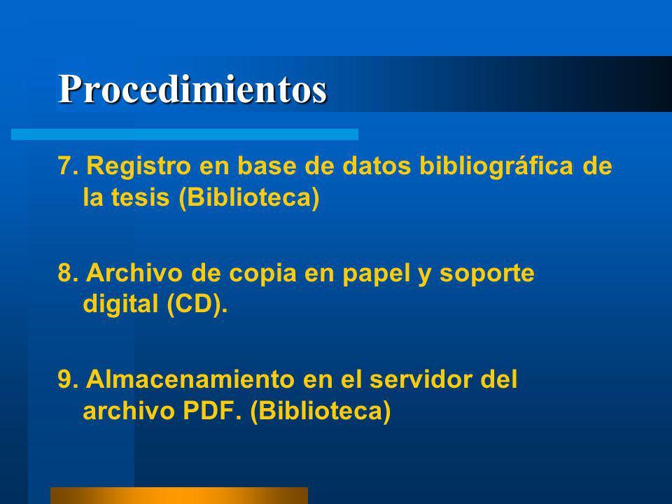 Procedimientos 7. Registro en base de datos bibliográfica de la tesis (Biblioteca) 8. Archivo de copia en papel y soporte digital (CD). 9. Almacenamie