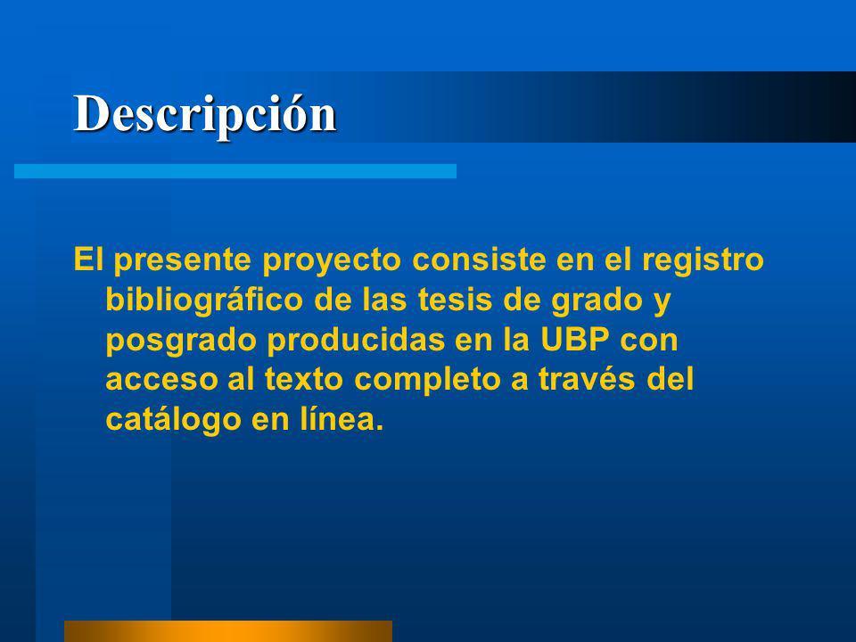 Descripción El presente proyecto consiste en el registro bibliográfico de las tesis de grado y posgrado producidas en la UBP con acceso al texto completo a través del catálogo en línea.
