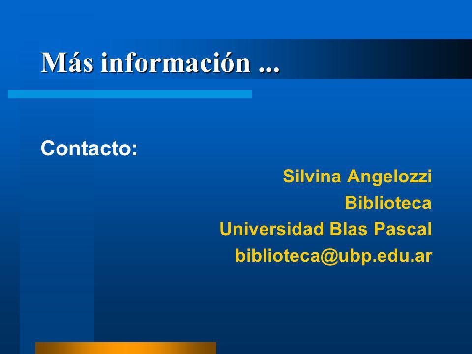 Más información... Contacto: Silvina Angelozzi Biblioteca Universidad Blas Pascal biblioteca@ubp.edu.ar
