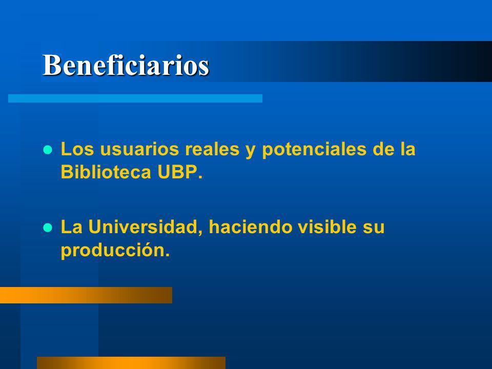 Beneficiarios Los usuarios reales y potenciales de la Biblioteca UBP. La Universidad, haciendo visible su producción.