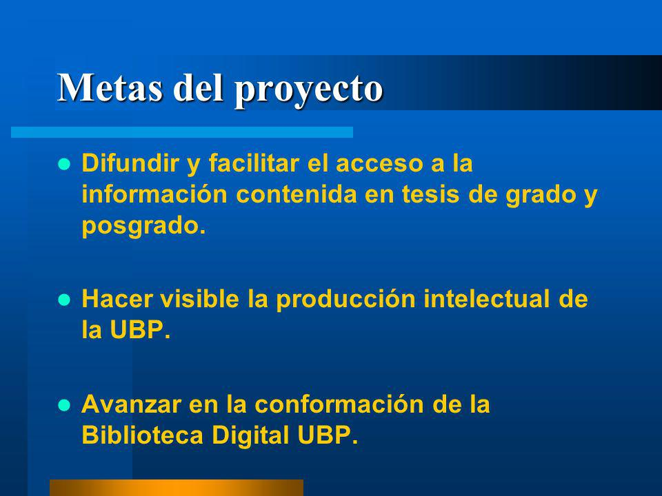 Metas del proyecto Difundir y facilitar el acceso a la información contenida en tesis de grado y posgrado. Hacer visible la producción intelectual de