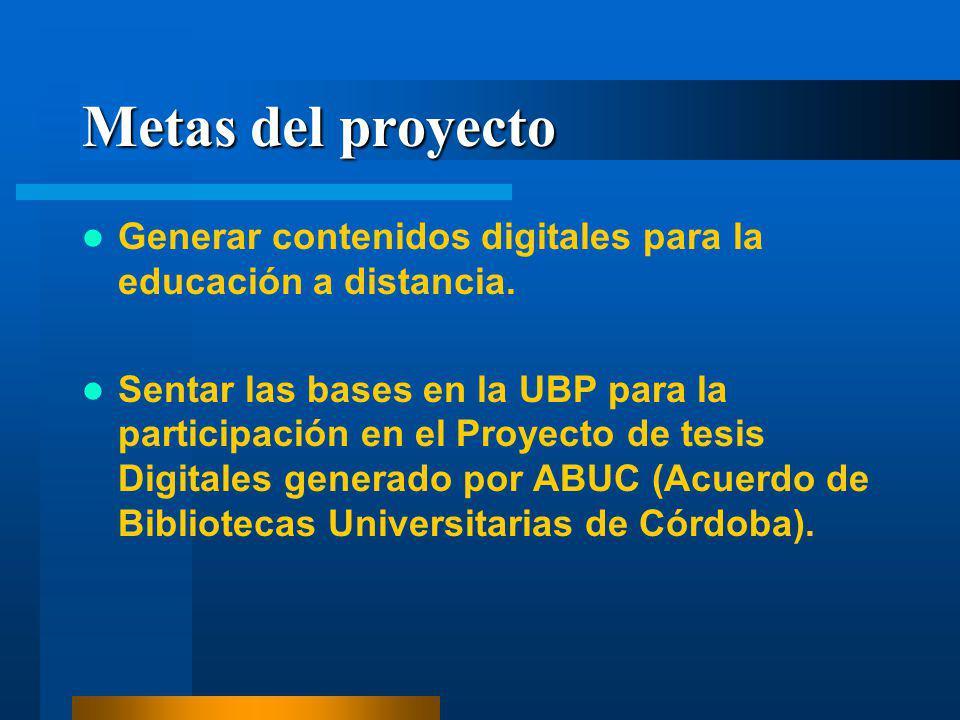 Metas del proyecto Generar contenidos digitales para la educación a distancia. Sentar las bases en la UBP para la participación en el Proyecto de tesi