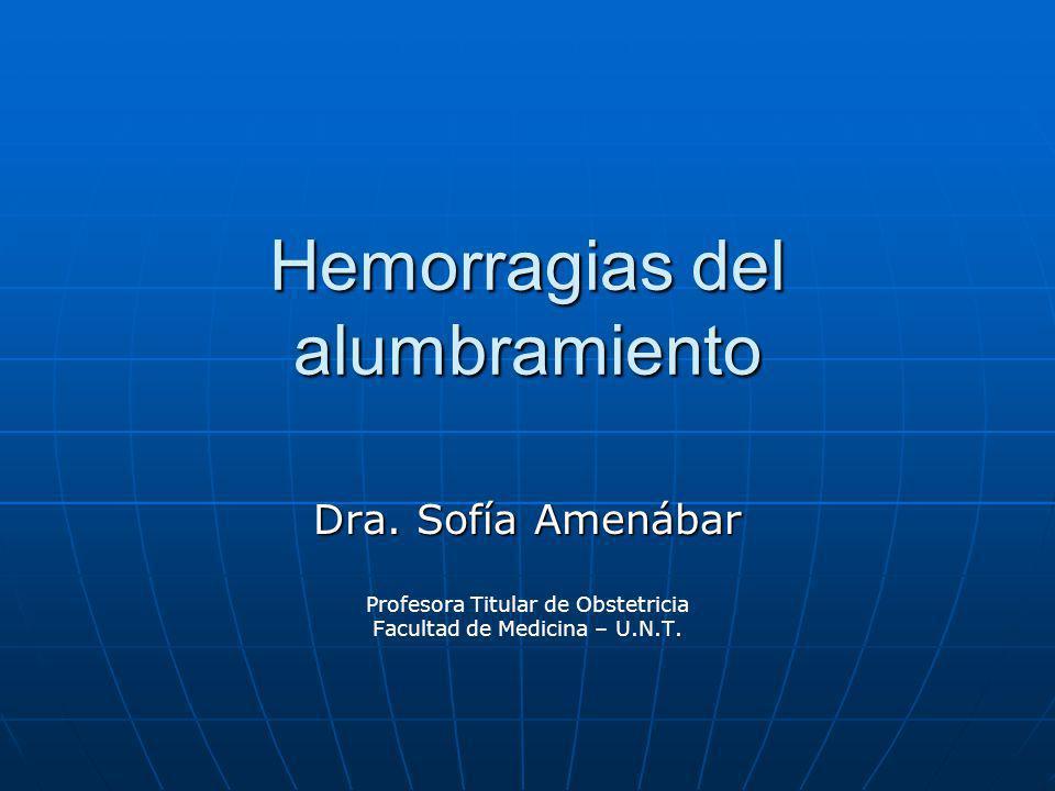 Hemorragias del alumbramiento Dra. Sofía Amenábar Profesora Titular de Obstetricia Facultad de Medicina – U.N.T.