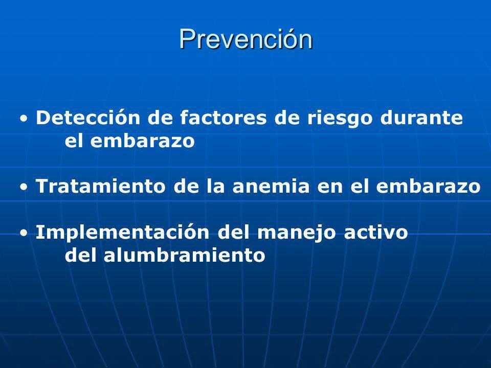 Prevención Detección de factores de riesgo durante el embarazo Tratamiento de la anemia en el embarazo Implementación del manejo activo del alumbramie