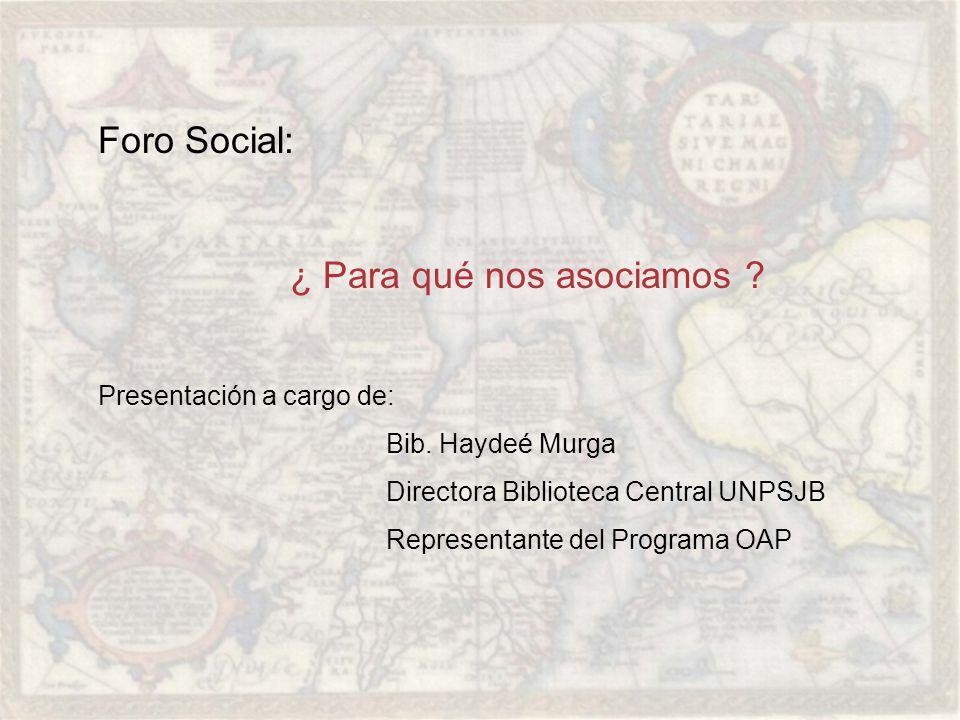 Foro Social: ¿ Para qué nos asociamos . Presentación a cargo de: Bib.