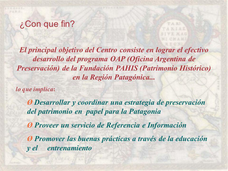 El principal objetivo del Centro consiste en lograr el efectivo desarrollo del programa OAP (Oficina Argentina de Preservación) de la Fundación PAHIS (Patrimonio Histórico) en la Región Patagónica...