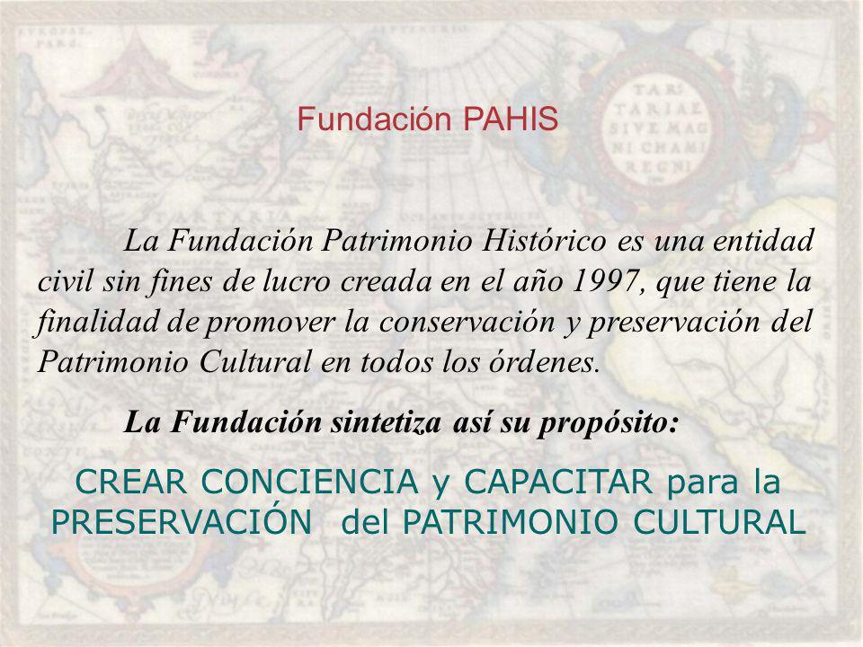 Fundación PAHIS La Fundación Patrimonio Histórico es una entidad civil sin fines de lucro creada en el año 1997, que tiene la finalidad de promover la conservación y preservación del Patrimonio Cultural en todos los órdenes.
