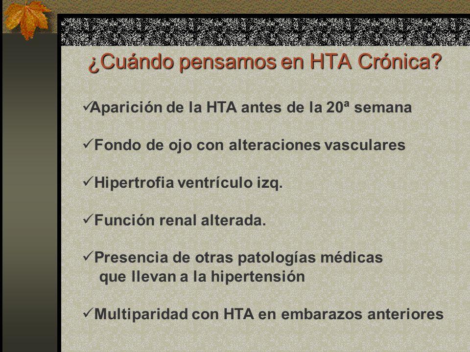 ¿Cuándo pensamos en HTA Crónica? Aparición de la HTA antes de la 20ª semana Fondo de ojo con alteraciones vasculares Hipertrofia ventrículo izq. Funci