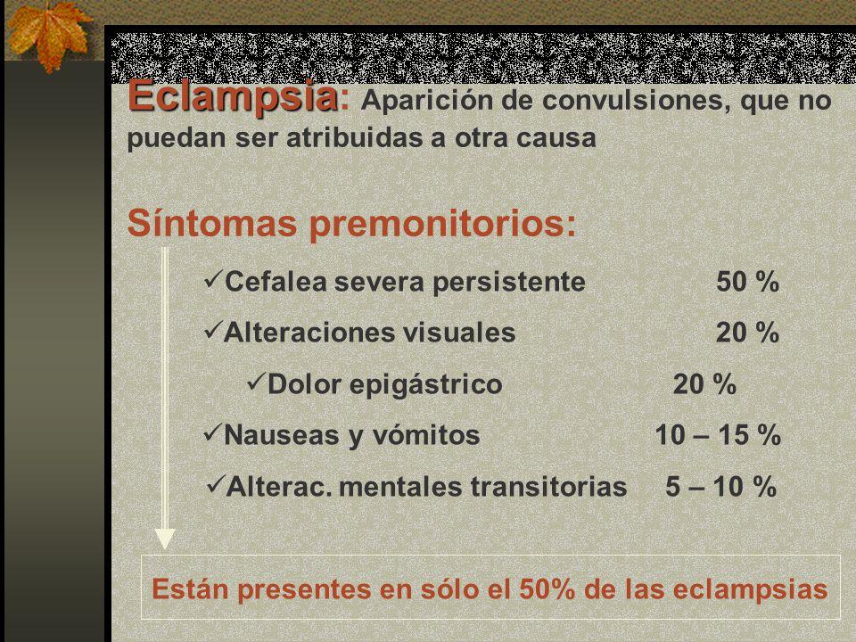 Eclampsia Eclampsia : Aparición de convulsiones, que no puedan ser atribuidas a otra causa Síntomas premonitorios: Cefalea severa persistente50 % Alte