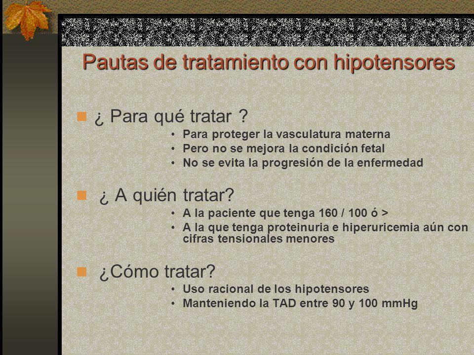 Pautas de tratamiento con hipotensores Pautas de tratamiento con hipotensores ¿ Para qué tratar ? Para proteger la vasculatura materna Pero no se mejo
