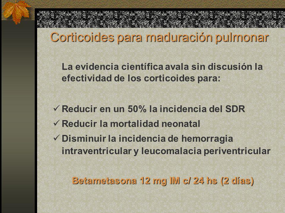 Corticoides para maduración pulmonar La evidencia científica avala sin discusión la efectividad de los corticoides para: Reducir en un 50% la incidenc