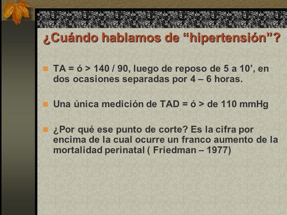 ¿Cuándo hablamos de hipertensión? TA = ó > 140 / 90, luego de reposo de 5 a 10, en dos ocasiones separadas por 4 – 6 horas. Una única medición de TAD
