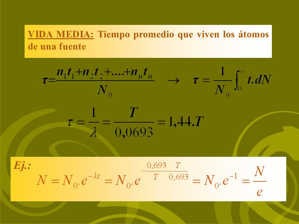 VIDA MEDIA: Tiempo promedio que viven los átomos de una fuente Ej.: