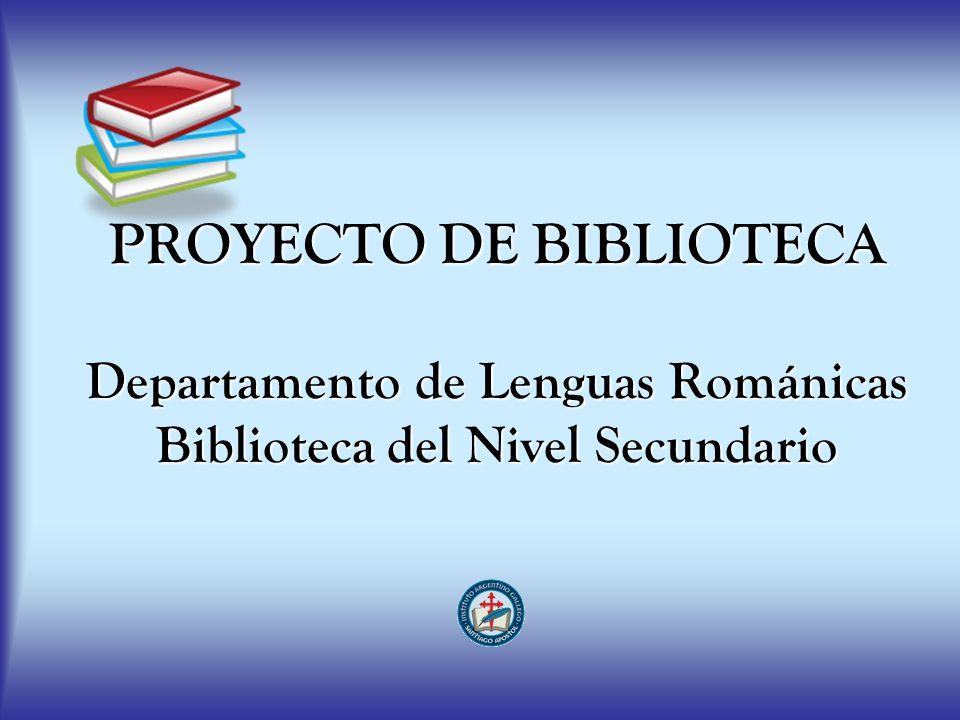 PROYECTO DE BIBLIOTECA Departamento de Lenguas Románicas Biblioteca del Nivel Secundario