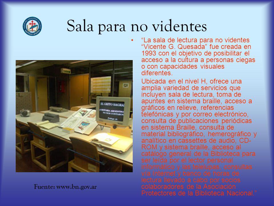 Sala para no videntes La sala de lectura para no videntes Vicente G. Quesada fue creada en 1993 con el objetivo de posibilitar el acceso a la cultura