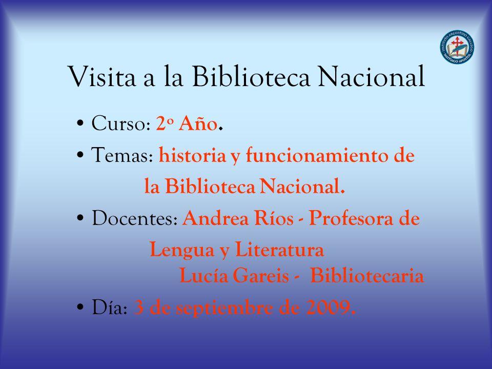 Visita a la Biblioteca Nacional Curso: 2º Año. Temas: historia y funcionamiento de la Biblioteca Nacional. Docentes: Andrea Ríos - Profesora de Lengua