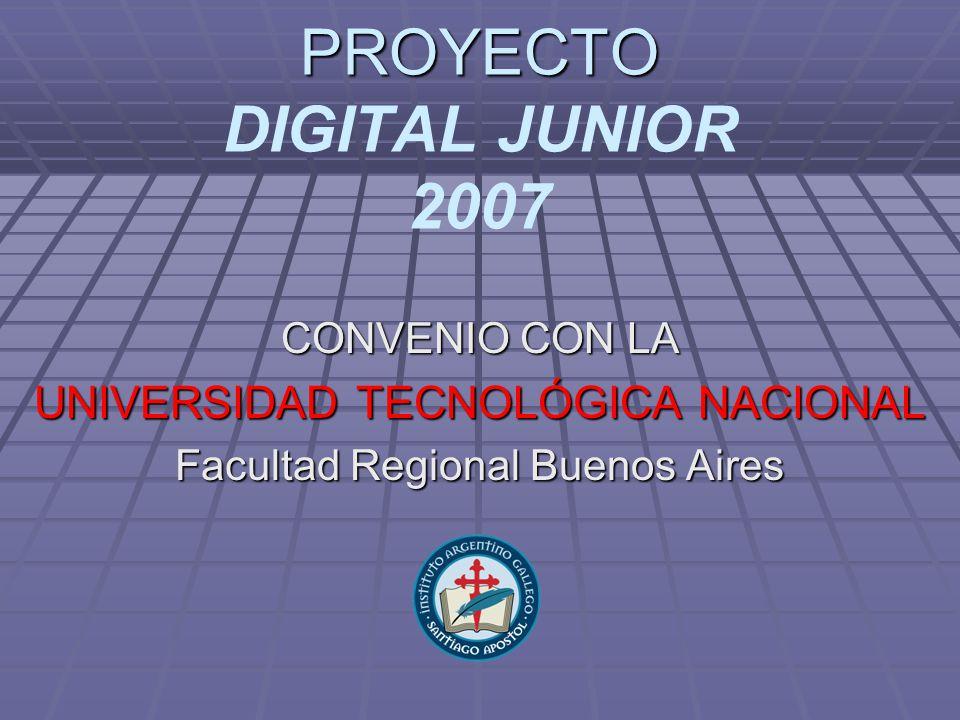 PROYECTO PROYECTO DIGITAL JUNIOR 2007 CONVENIO CON LA UNIVERSIDAD TECNOLÓGICA NACIONAL Facultad Regional Buenos Aires