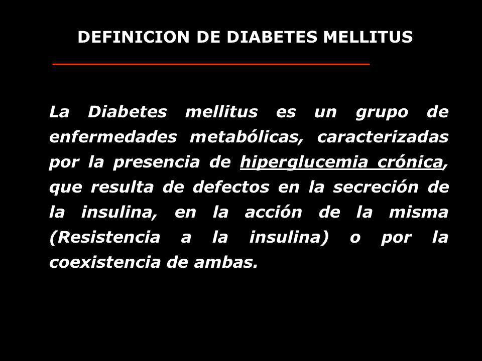 La Diabetes mellitus es un grupo de enfermedades metabólicas, caracterizadas por la presencia de hiperglucemia crónica, que resulta de defectos en la secreción de la insulina, en la acción de la misma (Resistencia a la insulina) o por la coexistencia de ambas.