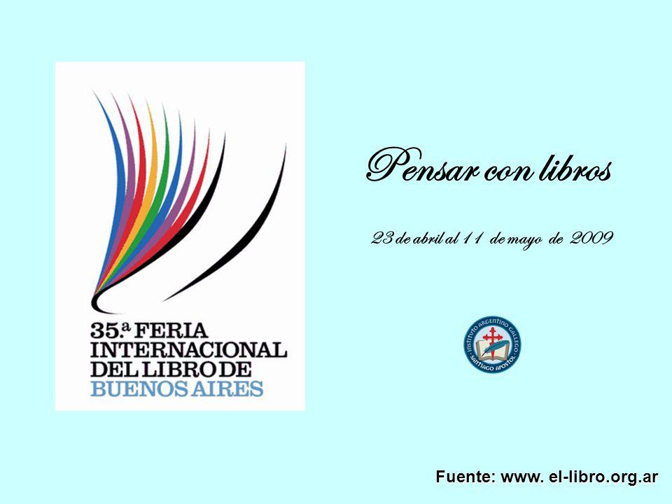 Pensar con libros Fuente: www. el-libro.org.ar 23 de abril al 11 de mayo de 2009