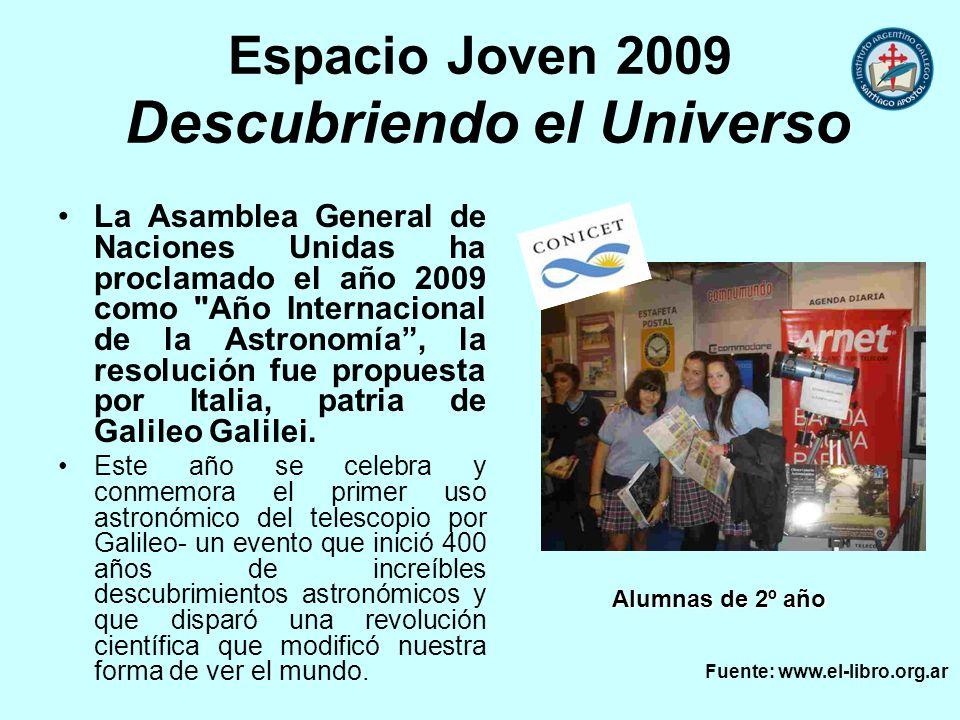 Espacio Joven 2009 Descubriendo el Universo La Asamblea General de Naciones Unidas ha proclamado el año 2009 como