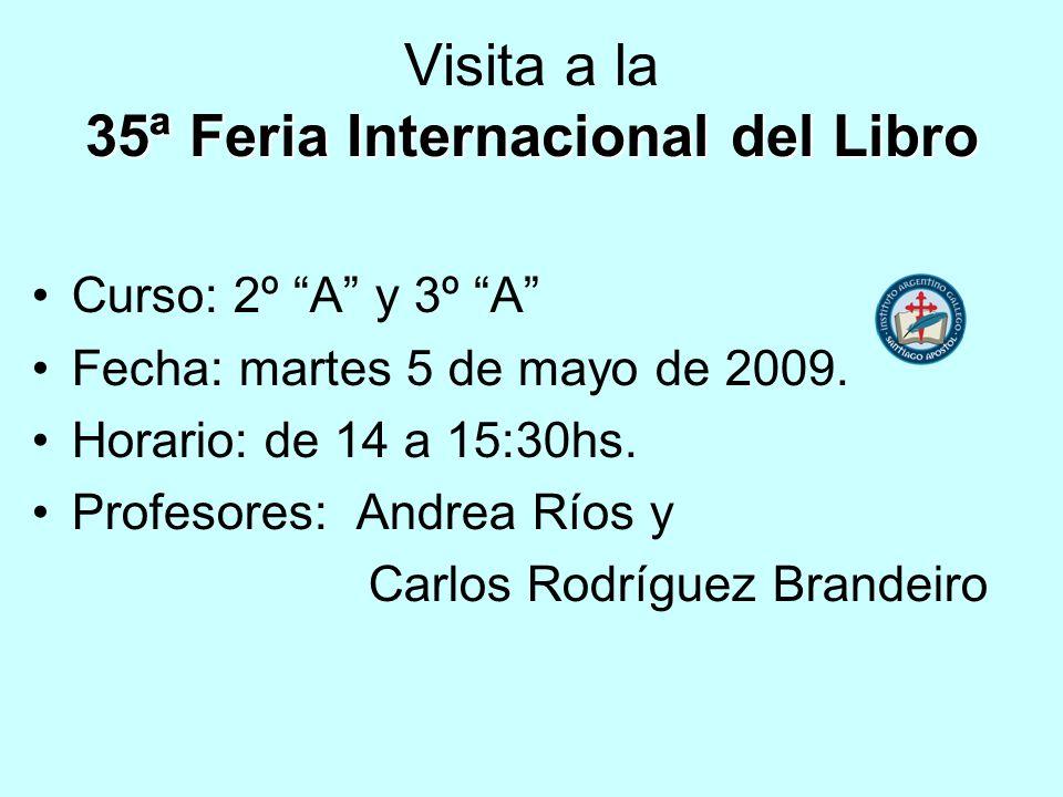 35ª Feria Internacional del Libro Visita a la 35ª Feria Internacional del Libro Curso: 2º A y 3º A Fecha: martes 5 de mayo de 2009. Horario: de 14 a 1