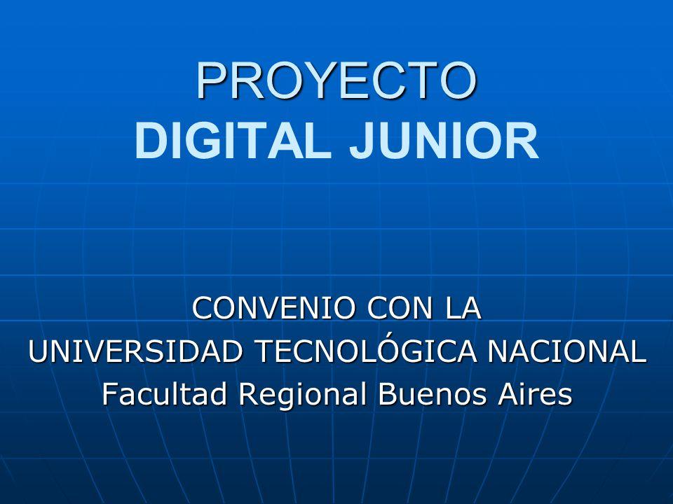 PROYECTO PROYECTO DIGITAL JUNIOR CONVENIO CON LA UNIVERSIDAD TECNOLÓGICA NACIONAL Facultad Regional Buenos Aires