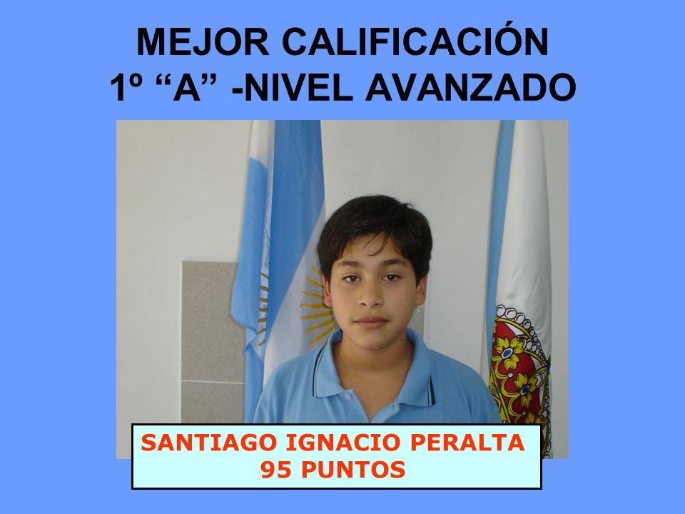 MEJOR CALIFICACIÓN 1º A -NIVEL AVANZADO SANTIAGO IGNACIO PERALTA 95 PUNTOS