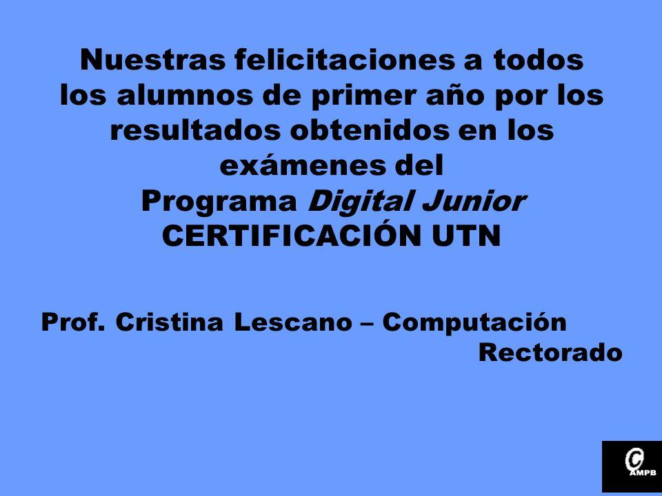 Nuestras felicitaciones a todos los alumnos de primer año por los resultados obtenidos en los exámenes del Programa Digital Junior CERTIFICACIÓN UTN Prof.