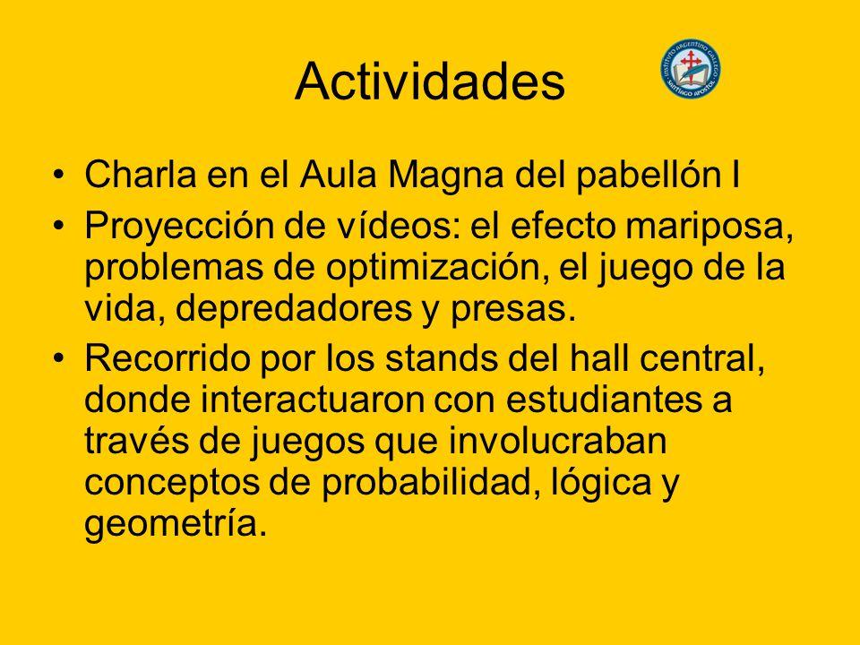 Actividades Charla en el Aula Magna del pabellón I Proyección de vídeos: el efecto mariposa, problemas de optimización, el juego de la vida, depredadores y presas.