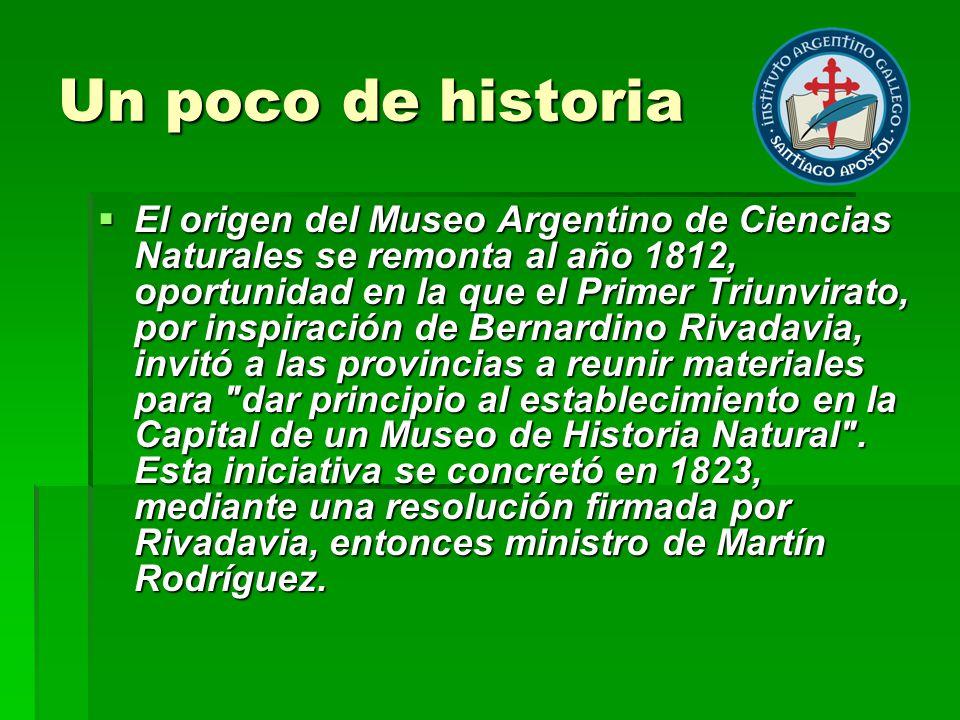 Un poco de historia El origen del Museo Argentino de Ciencias Naturales se remonta al año 1812, oportunidad en la que el Primer Triunvirato, por inspi