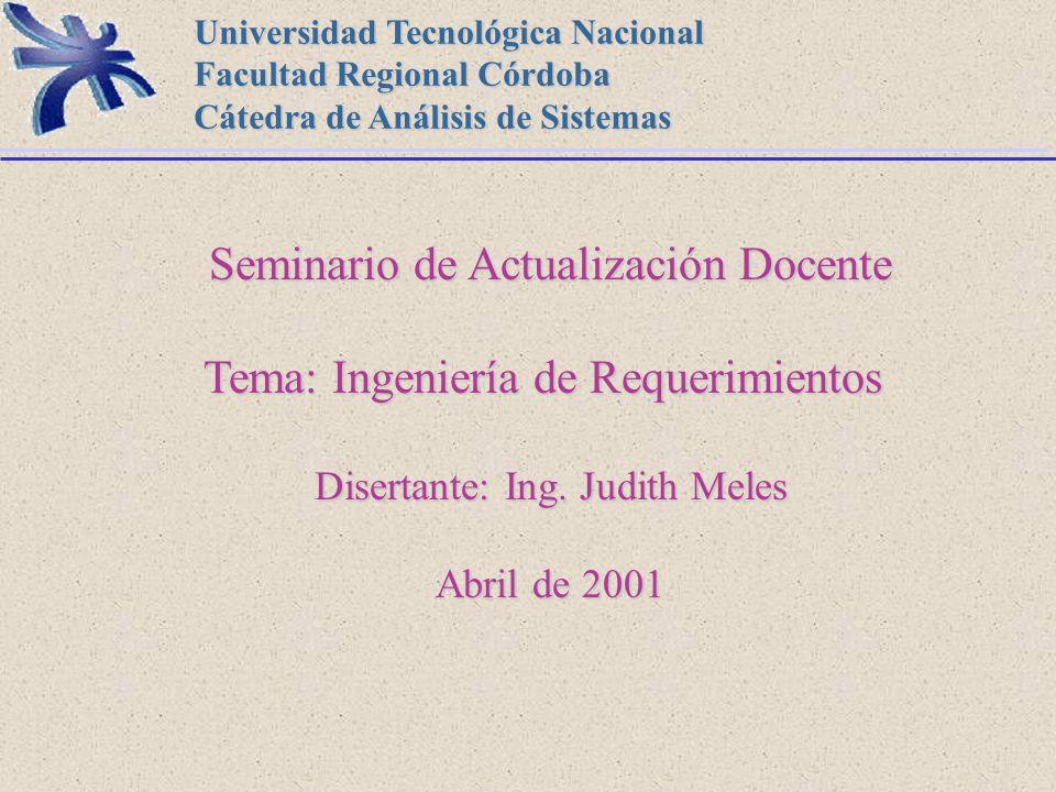 Ingeniería de Requerimientos Judith Meles 1 Universidad Tecnológica Nacional Facultad Regional Córdoba Cátedra de Análisis de Sistemas Seminario de Ac