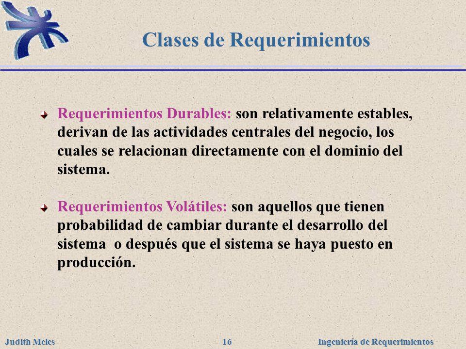 Ingeniería de Requerimientos Judith Meles 16 Clases de Requerimientos Requerimientos Durables: son relativamente estables, derivan de las actividades
