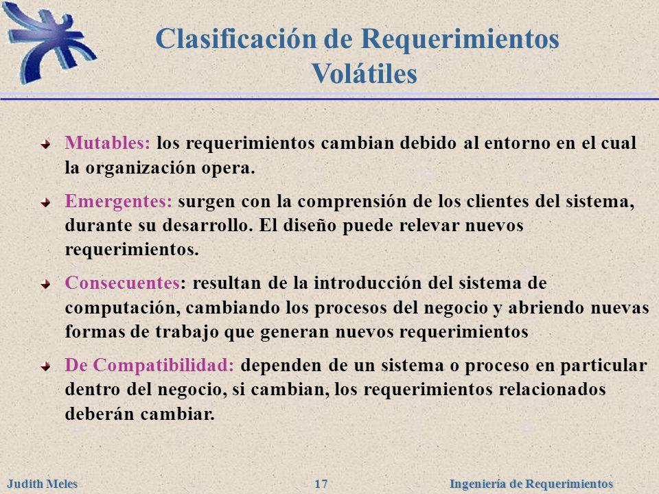 Ingeniería de Requerimientos Judith Meles 17 Clasificación de Requerimientos Volátiles Mutables: los requerimientos cambian debido al entorno en el cu