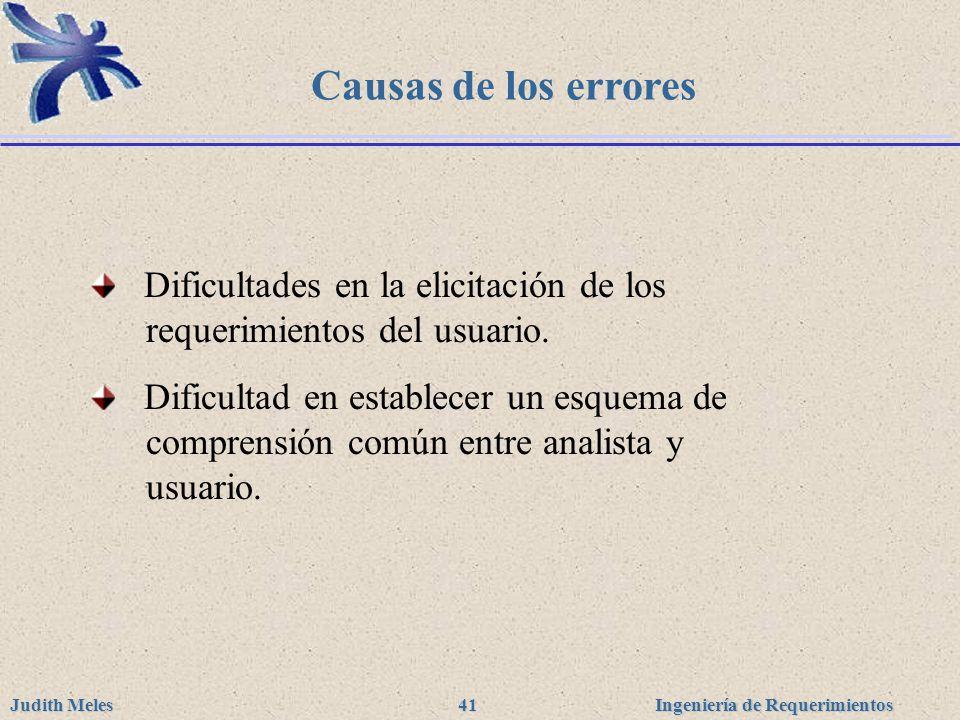Ingeniería de Requerimientos Judith Meles 41 Causas de los errores Dificultades en la elicitación de los requerimientos del usuario. Dificultad en est
