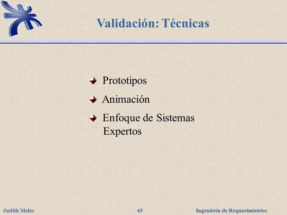 Ingeniería de Requerimientos Judith Meles 45 Validación: Técnicas Prototipos Animación Enfoque de Sistemas Expertos