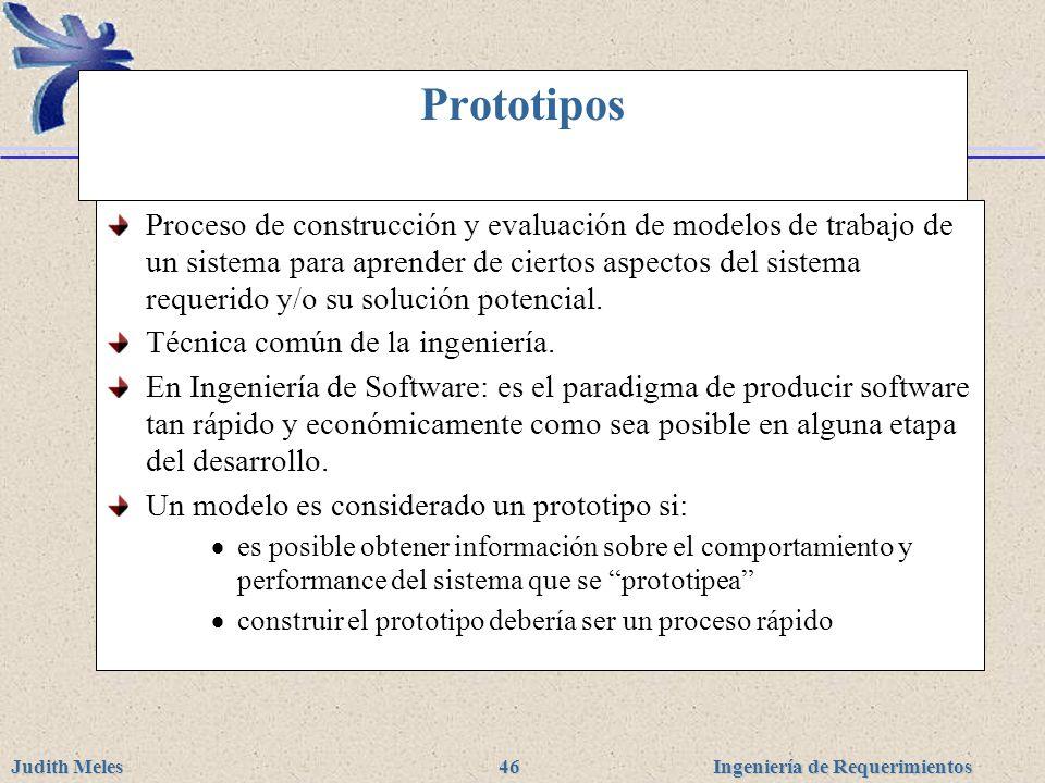 Ingeniería de Requerimientos Judith Meles 46 Prototipos Proceso de construcción y evaluación de modelos de trabajo de un sistema para aprender de cier