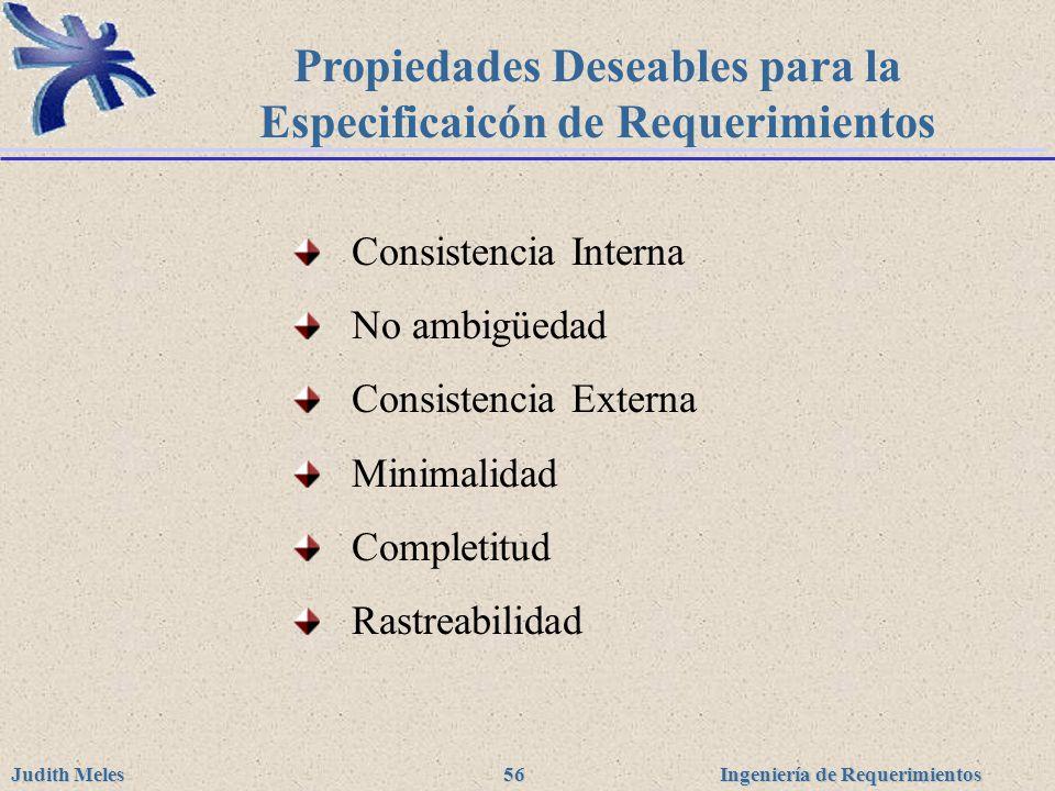 Ingeniería de Requerimientos Judith Meles 56 Propiedades Deseables para la Especificaicón de Requerimientos Consistencia Interna No ambigüedad Consist
