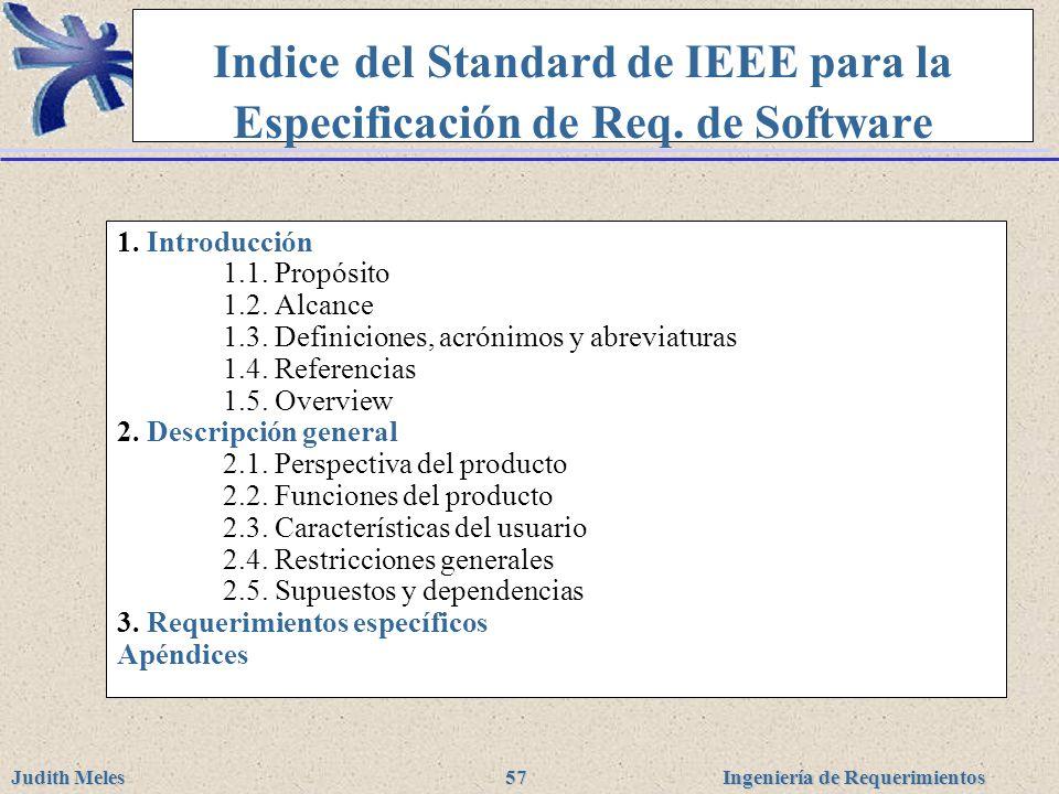 Ingeniería de Requerimientos Judith Meles 57 Indice del Standard de IEEE para la Especificación de Req. de Software 1. Introducción 1.1. Propósito 1.2