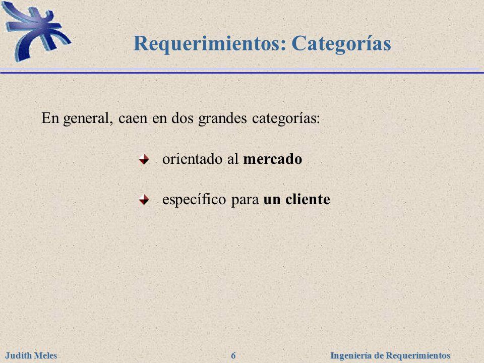 Ingeniería de Requerimientos Judith Meles 6 Requerimientos: Categorías En general, caen en dos grandes categorías: orientado al mercado específico par